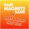 Babe Magnets Band - Oh What a Night That Was
