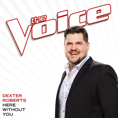 Here Without You (The Voice Performance) - Dexter Roberts song