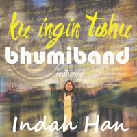 Bhumiband - Ku Ingin Tahu (feat. Indah Han) - Single