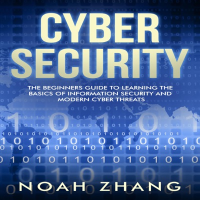 Cyber Security: The Beginners Guide to Learning the Basics of Information Security and Modern Cyber Threats (Unabridged)