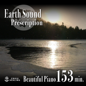 CROIX HEALING - Earth Sound Prescription - Beautiful Piano 153min.