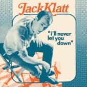 Jack Klatt - I'll Never Let You Down