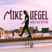 Mike Liegel - Walk out on You