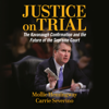 Justice on Trial: The Kavanaugh Confirmation and the Future of the Supreme Court (Unabridged) - Mollie Hemingway & Carrie Severino