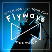 ~Flyways~ IN YEBISU GARDEN HALL 2018.06.09 - moumoon Cover Art