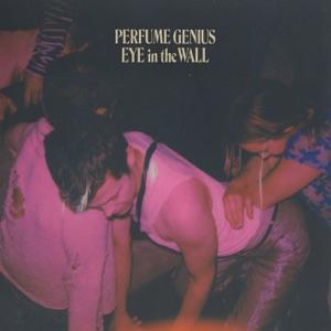 Perfume Genius - Eye in the Wall