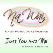 Just You And Me Feat. Katchafire Na Waiho'olu'u O Ke Anuenue Na Wai