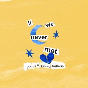 if we never met (feat. Kelsea Ballerini) - Single