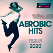 Super Aerobic Hits For Fitness & Workout 2020 (15 Tracks Non-Stop Mixed Compilation for Fitness & Workout 135 Bpm / 32 Count)