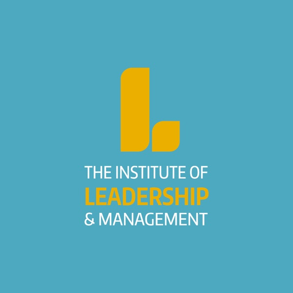 The Institute of Leadership & Management's Podcasts