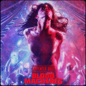 Carpenter Brut - Blood Machines - Original Motion Picture Soundtrack