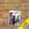 Mark Rashid - Whole Heart, Whole Horse: Building Trust Between Horse and Rider (Unabridged) artwork