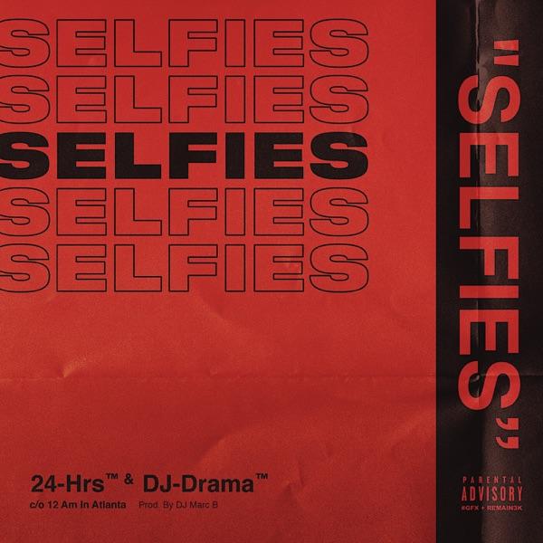 Selfies - Single - 24hrs & DJ Drama