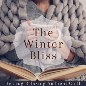 Various Artists - The Winter Bliss – Healing Relaxing Ambient Chill