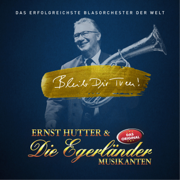 Bleib Dir treu! - Ernst Hutter & Die Egerländer Musikanten - Ernst Hutter & Die Egerländer Musikanten