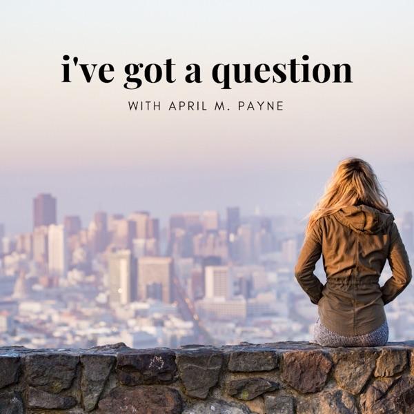 I've Got a Question...