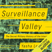 Surveillance Valley: The Secret Military History of the Internet (Unabridged)