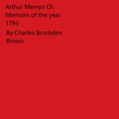 Arthur Mervyn or, Memoirs of the Year 1793 (Unabridged)
