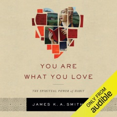 You Are What You Love: The Spiritual Power of Habit (Unabridged)