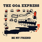 The Goa Express - Be My Friend