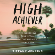 High Achiever: The Incredible True Story of One Addict's Double Life (Unabridged)