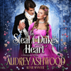 Audrey Ashwood & Rosie Wynter - To Steal A Duke's Heart: A Clean Historical Regency Romance  artwork