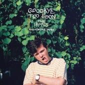 The Irons - Goodbye Too Soon