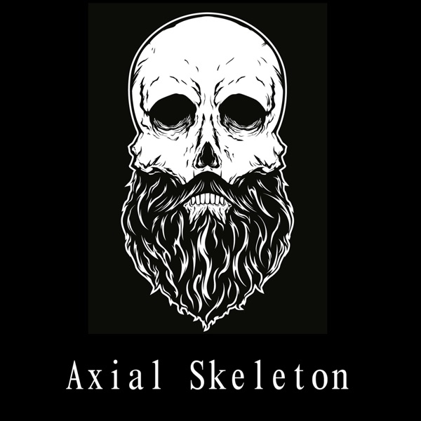 The Axial Skeleton Podcast