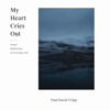 Paul David Tripp - My Heart Cries Out: Gospel Meditations for Everyday Life (Unabridged)  artwork