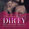 Meghan March - The Dirty Billionaire Trilogy: Dirty Billionaire, Dirty Pleasures, and Dirty Together  artwork