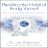 Dr. Joe Dispenza - Breaking the Habit of Being Yourself: How to Lose Your Mind and Create a New One (Unabridged)  artwork