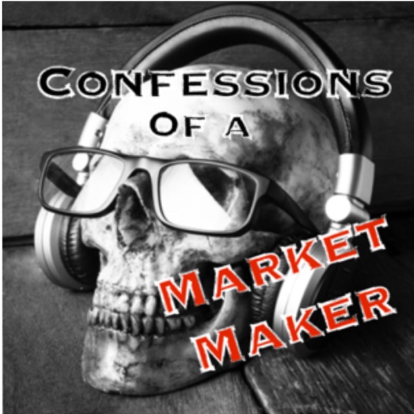 Confessions Of A Market Maker | Listen Free on Castbox
