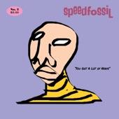 Speedfossil - You Got a Lot of Nerve