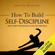 Martin Meadows - How to Build Self-Discipline: Resist Temptations and Reach Your Long-Term Goals (Unabridged)