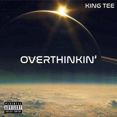 Overthinkin' - Single - King Tee