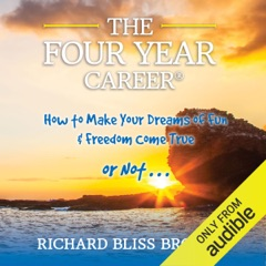 The Four Year Career: How to Make Your Dreams of Fun and Financial Freedom Come True - or Not... (Unabridged)