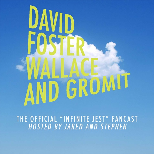 David Foster Wallace, and Gromit Podcast