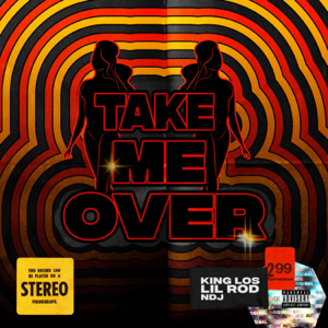 Lil Rod & King Los - Take me over feat. NDJ