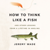 Jeremy Wade - How to Think Like a Fish  artwork
