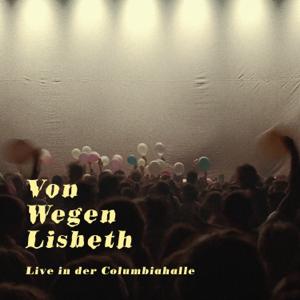 Von Wegen Lisbeth - Von Wegen Lisbeth - Live in der Columbiahalle