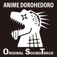 ANIME DOROHEDORO ORIGINAL SOUNDTRACK