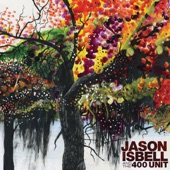 Jason Isbell and the 400 Unit - However Long