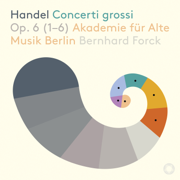 Handel: Concerti grossi, Op. 6 Nos. 1-6 - Akademie für Alte Musik Berlin - Akademie für Alte Musik Berlin