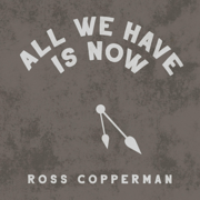 All We Have Is Now - Ross Copperman - Ross Copperman