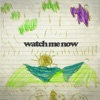Watch Me Now Single