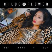 Get What U Get - Chloe Flower - Chloe Flower