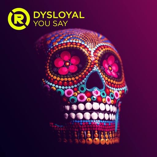 YOU SAY - Single by DYSLOYAL
