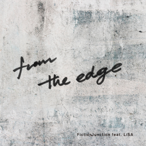 FictionJunction - From the Edge feat. LiSA