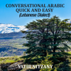 Yatir Nitzany - Conversational Arabic Quick and Easy: The Most Advanced Revolutionary Technique to Learn Lebanese Arabic Dialect! (Unabridged)  artwork