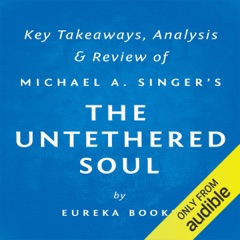 The Untethered Soul: The Journey Beyond Yourself by Michael A. Singer: Key Takeaways, Analysis & Review (Unabridged)